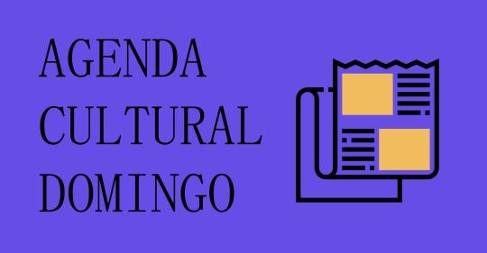 AGENDA CULTURAL DOMINGO