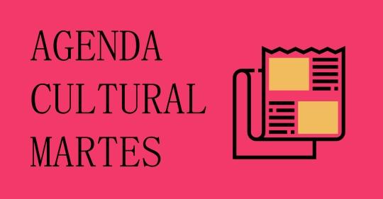 AGENDA CULTURAL MARTES