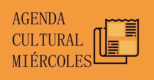 AGENDA CULTURAL MIÉRCOLES
